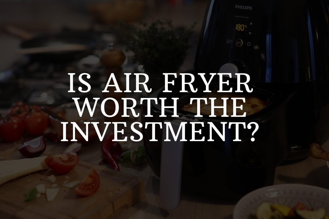 is air fryer worth the investment