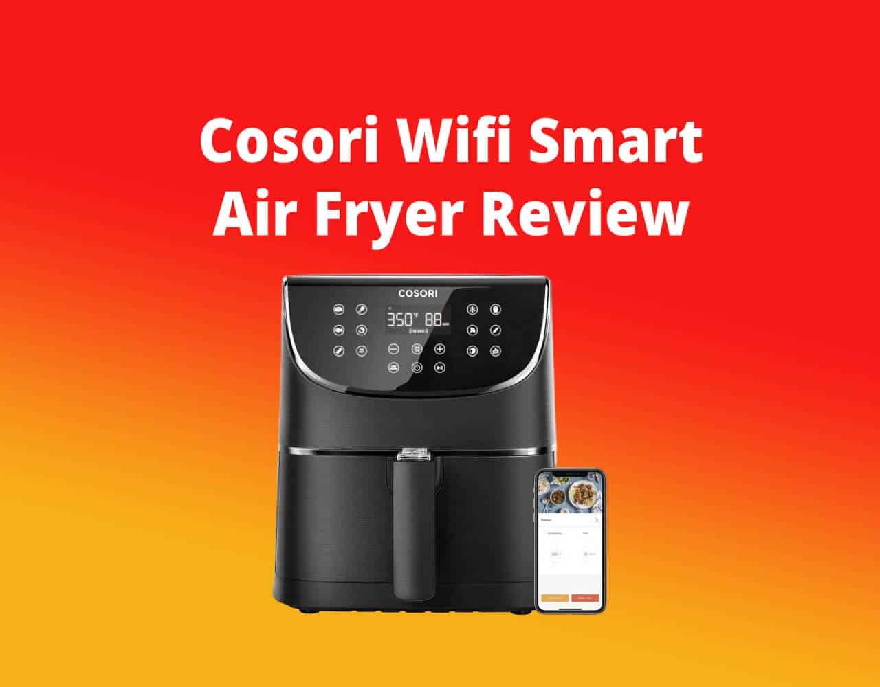 Cosori Wifi Smart Air Fryer review