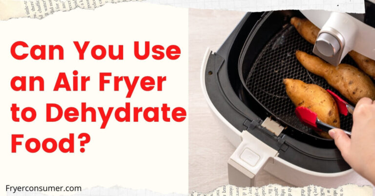 Can You Use an Air Fryer to Dehydrate Food